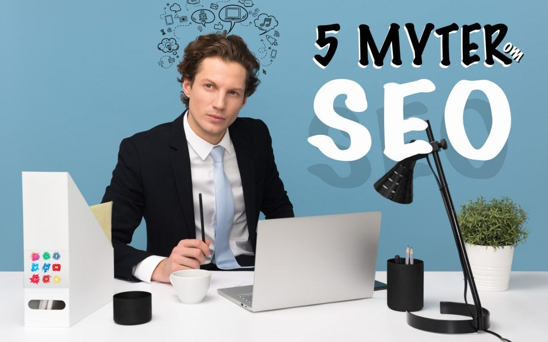 Tror du fortsatt på disse 5 mytene om SEO?